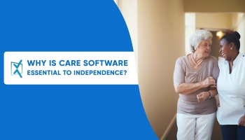 Why is care software essential to independence?